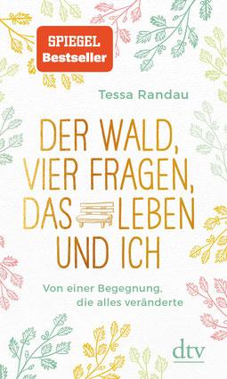 Der Wald, vier Fragen, das Leben und ich, Von einer Begegnung, die alles veränderte von Tessa Randau