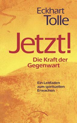 Jetzt! Die Kraft der Gegenwart von Eckhart Tolle - Das Leben findet im Hier und Jetzt statt und nur da. Bestseller