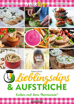 Mein Kochbuch: Lieblingsdips und Aufstriche - Kochen mit dem Thermomix