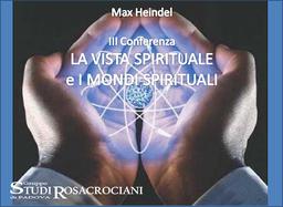 III. La vista spirituale e i Mondi spirituali