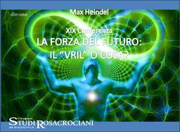 """XIX. La Forza del futuro: il """"Vril"""" o cosa?"""