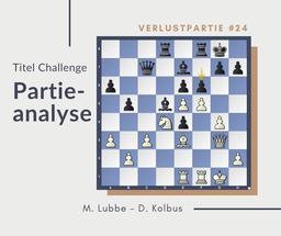 Kommentierte Verlustpartie, Schach, Lubbe-Kolbus, 2019