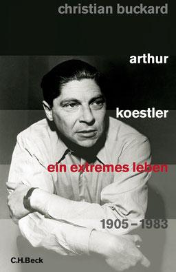 Christian Buckard: Arthur Koestler- Ein extremes Leben