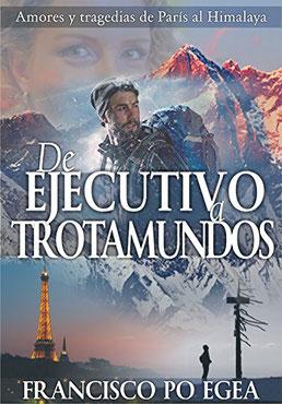 De ejecutivo a trotamundos: Un viaje de amores y tragedias de París al Himalaya (viajes) de  Francisco O Pegea- Top 10 que libros leer en un Viaje