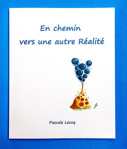 En chemin vers une autre Réalité - Pascale Lecoq - Reveilasoi.com