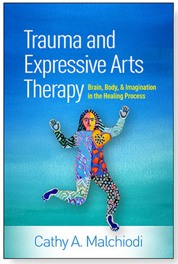 Cathy Malchiodi, PhD | Trauma and Expressive Arts Therapy: Brain, Body, and Imagination in the Healing Process