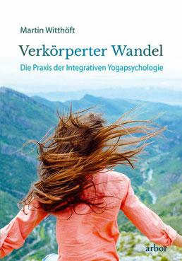 Verkörperter Wandel Die Praxis der Integrativen Yogapsychologie von Martin Witthöft und Anna Trökes (Vorwort)