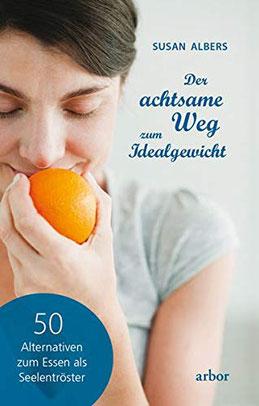 Der achtsame Weg zum Idealgewicht 50 Alternativen zum Essen als Seelentröster von Susan Albers