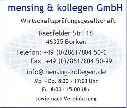 mensing & kollegen GmbH Wirtschaftsprüfungsgesellschaft Raesfelder Str. 18 46325 Borken Telefon: +49 (0)2861/804 50-0 Fax: +49 (0)2861/804 50-99 info@mensing-kollegen.de Mo. - Do. 8:00 - 17:00 Uhr Fr.