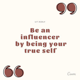 Be an influencer by being your true self