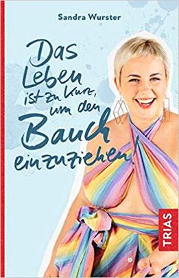 """Sandra Wurster """"Das Leben ist zu kurz, um den Bauch einzuziehen."""" #Buchtipp #Bücher #Selbstliebe #glücklich"""