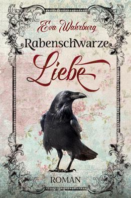 Rabenschwarze Liebe von Eva Wahrburg Neues Buchcover