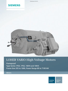 LOHER VARIO High Voltage Motors Flameproof Type Series 1PS4, 1PS5, 1MV4 and 1MV5 Frame Size 355 to 1000, Power Range 80 to 7100 kW Catalog D 83.2 © Siemens AG 2018, Alle Rechte vorbehalten