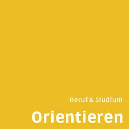Gelbe Kachel, die mit den Begriffen Orientieren, Beruf und Studium beschriftet ist.