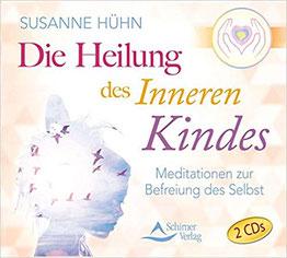 Meditationen zur Heilung des Inneren Kindes - Susanne Hühn