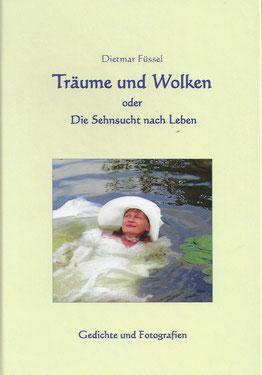 Träume und Wolken oder die Sehnsucht nach Leben, Gedichte von Dietmar Füssel, Fotografien von Ursula Dietl