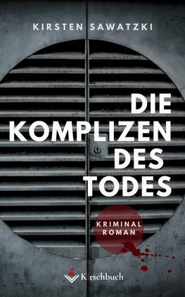 Die Komplizen des Todes - Kriminalroman von Kisten Sawatzki im Kirschbuch Verlag