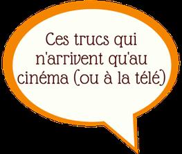 Ces trucs qui n'arrivent qu'au cinéma (ou à la télé) - blog marie fananas écrivain
