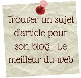 Trouver un sujet d'article pour son blog - les meilleurs liens contre la page blanche