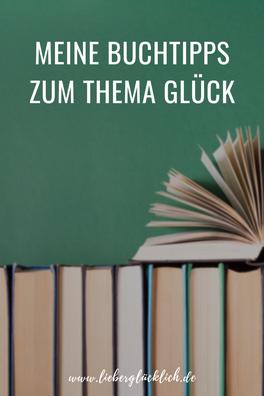 Meine besten Buchtipps zum Thema Glück und Glücklichsein #Buchtipps #Bücher #Glück