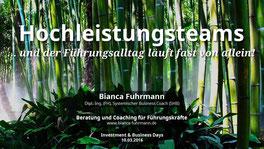 """Vortrag: """"Hochleistungsteams ... und der Führungsalltag läuft fast von allein!"""" von Bianca Fuhrmann, Investment & Business Days 2016"""