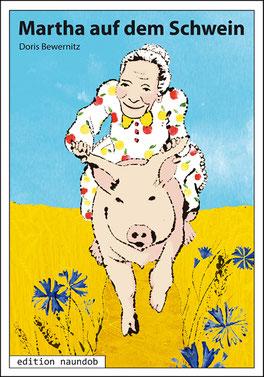 Cover von Martha auf dem Schwein: Eine alte Frau reitet auf einem Schwein durch ein goldgelbes Getreidefeld mit Kornblumen.
