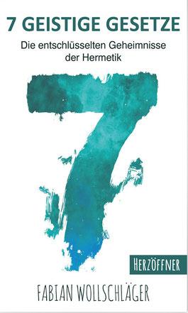 Sieben Geistige Gesetze: Die entschlüsselten Geheimnisse der Hermetik von Fabian Wollschläger Bestseller