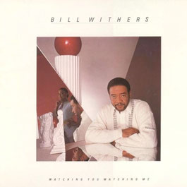 Bill Withers - 1985 - Watching You, Watching Me