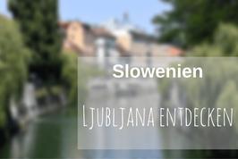 Städtereise Ljubljana