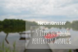 Unterwegs in Norddeutschland Neumünster Tipps
