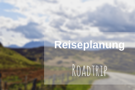 Reiseplanung Roadtrip