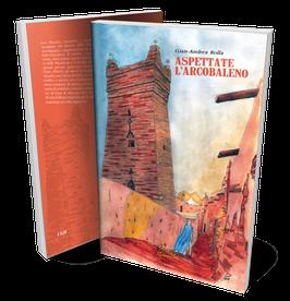 Aspettate l'Arcobaleno, il settimo romanzo di Gian Andrea Rolla.