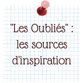 """""""Les Oubliés"""" : les sources d'inspiration blog marie fananas écrivain"""