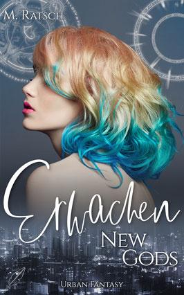 """Buchcoverbild """"New Gods: Erwache"""", dem ersten Teil der Romantic-Fantasy & Urban-Fantasy-Reihe """"New Gods"""" von Melissa Ratsch"""