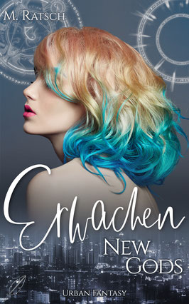 """Buchcoverbild """"New Gods: Erwachen"""", dem ersten Teil der Romantic-Fantasy & Urban-Fantasy-Reihe """"New Gods"""" von Melissa Ratsch"""