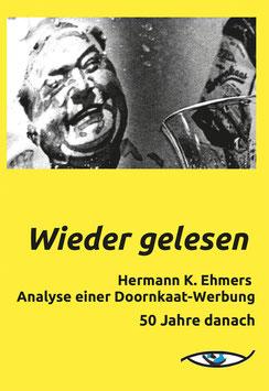 Franz Billmayer (Hg.): Wieder gelesen. Hermann K. Ehmers Analyse einer Doornkaat-Werbung. 50 Jahre danach