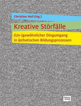 Christine Heil (Hg): Kreative Störfälle – (Un)gewöhnlicher Dingumgang in ästhetischen Bildungsprozessen