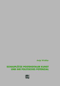 Antje Winkler: Schauplätze postdigitaler Kunst und ihr politisches Potenzial Eine Annäherung an drei Kunstwerke der Gegenwart