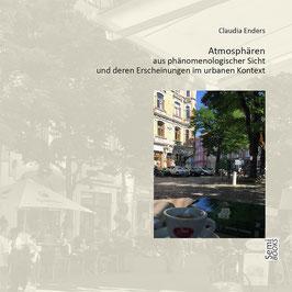 Claudia Enders: Atmosphären aus phänomenologischer Sicht und deren Erscheinungen im urbanen Kontext