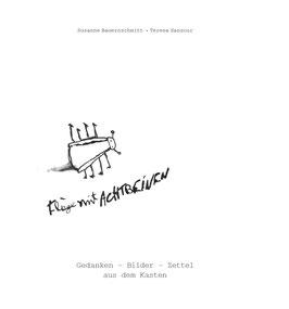 Susanne Bauernschmitt & Teresa Sansour: Fliege mit acht Beinen  Gedanken – Bilder – Zettel aus dem Kasten