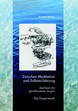 Manfred Blohm:  Zwischen Meditation und Selbsterfahrung. Zeichnen mit geschlossenen Augen. Ein Experiment