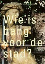 WIE IS BANG VOOR DE STAD? - Essays over ruimtelijke ordening, natuur en verstedelijking