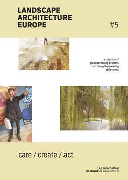 Landscape Architecture Europe #5 – Care, Create, Act