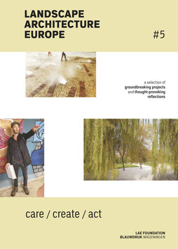 Landscape Architecture Europe #5 – Care, Create, Act