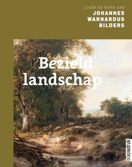 Bezield Landschap. Leven en werk van Johannes Warnardus Bilders