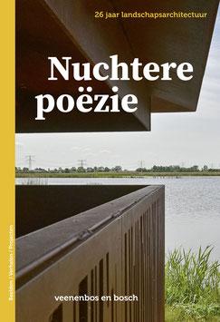 Nuchtere poëzie - 26 jaar landschapsarchitectuur - veenenbos en bosch