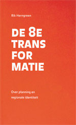 DE 8E TRANSFORMATIE - Over planning en regionale identiteit