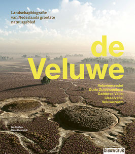 DE VELUWE - Landschapsbiografie van Nederlands grootste natuurgebied