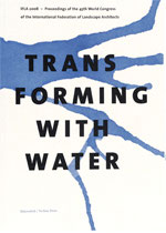 TRANSFORMING WITH WATER - Proceedings of the 45th World Congress 2008 of the International Federation of Landscape Architects IFLA