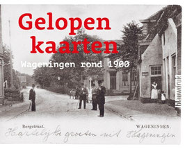 Gelopen Kaarten – Wageningen rond 1900